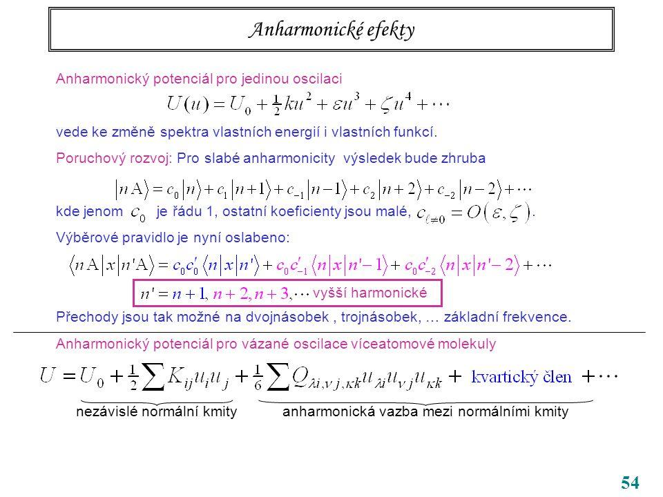 54 Anharmonické efekty Anharmonický potenciál pro jedinou oscilaci vede ke změně spektra vlastních energií i vlastních funkcí.
