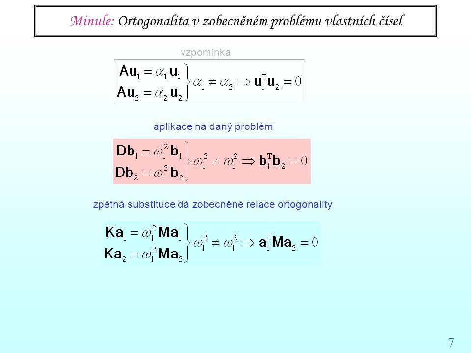 7 Minule: Ortogonalita v zobecněném problému vlastních čísel vzpomínka aplikace na daný problém zpětná substituce dá zobecněné relace ortogonality