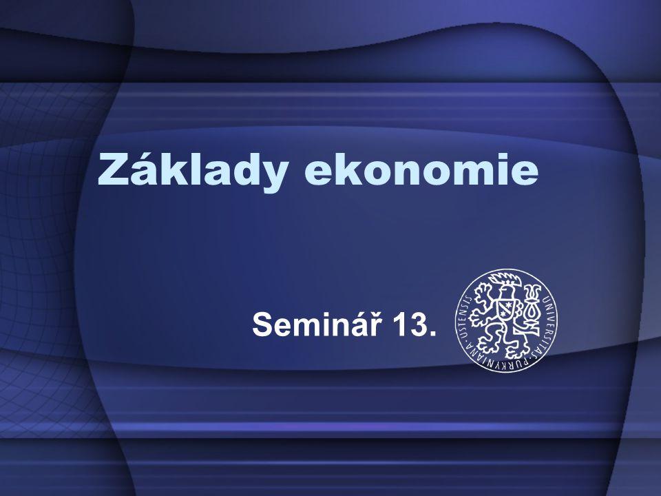 Základy ekonomie Seminář 13.