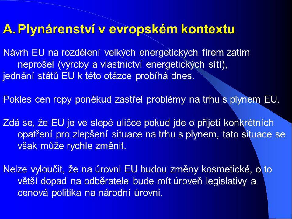 A.Plynárenství v evropském kontextu Návrh EU na rozdělení velkých energetických firem zatím neprošel (výroby a vlastnictví energetických sítí), jednání států EU k této otázce probíhá dnes.