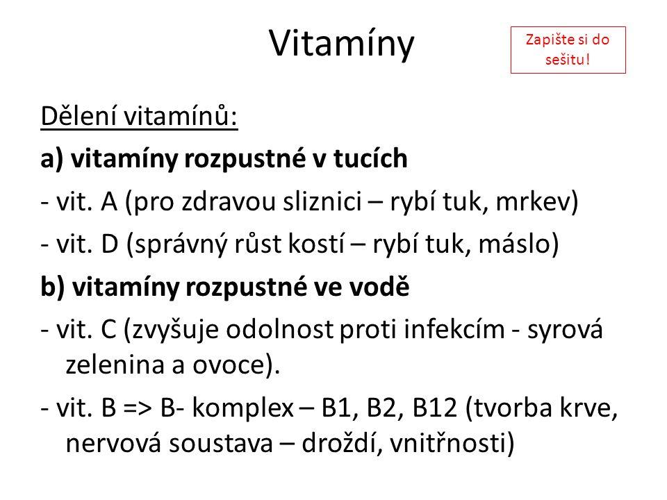 Vitamíny Dělení vitamínů: a) vitamíny rozpustné v tucích - vit. A (pro zdravou sliznici – rybí tuk, mrkev) - vit. D (správný růst kostí – rybí tuk, má