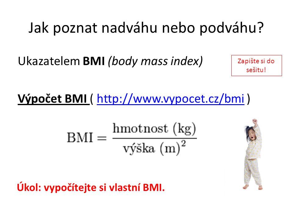 Jak poznat nadváhu nebo podváhu? Ukazatelem BMI (body mass index) Výpočet BMI ( http://www.vypocet.cz/bmi )http://www.vypocet.cz/bmi Úkol: vypočítejte