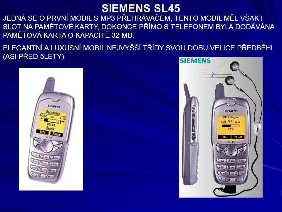 SIEMENS SL45 JEDNÁ SE O PRVNÍ MOBIL S MP3 PŘEHRÁVAČEM, TENTO MOBIL MĚL VŠAK I SLOT NA PAMĚTOVÉ KARTY, DOKONCE PŘÍMO S TELEFONEM BYLA DODÁVÁNA PAMĚŤOVÁ