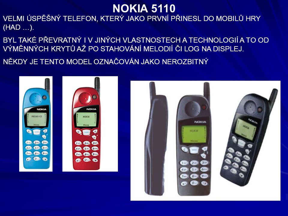 NOKIA 5110 VELMI ÚSPĚŠNÝ TELEFON, KTERÝ JAKO PRVNÍ PŘINESL DO MOBILŮ HRY (HAD …). BYL TAKÉ PŘEVRATNÝ I V JINÝCH VLASTNOSTECH A TECHNOLOGIÍ A TO OD VÝM