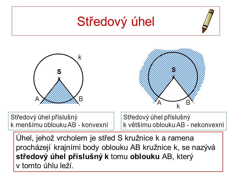 Středový úhel Úhel, jehož vrcholem je střed S kružnice k a ramena procházejí krajními body oblouku AB kružnice k, se nazývá středový úhel příslušný k