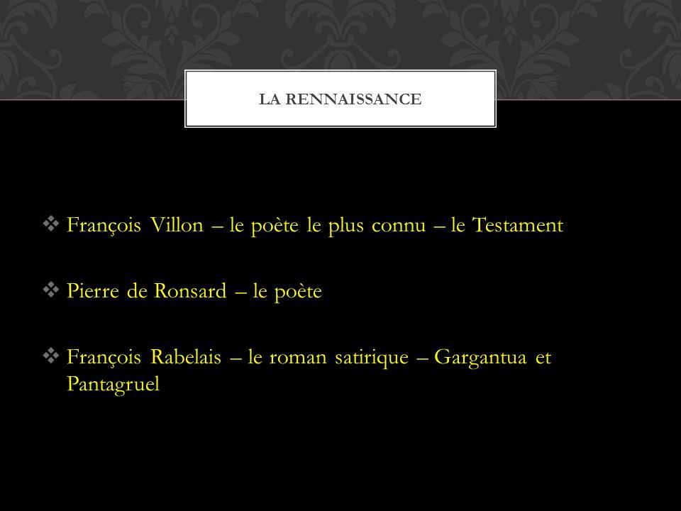  François Villon – le poète le plus connu – le Testament  Pierre de Ronsard – le poète  François Rabelais – le roman satirique – Gargantua et Pantagruel LA RENNAISSANCE