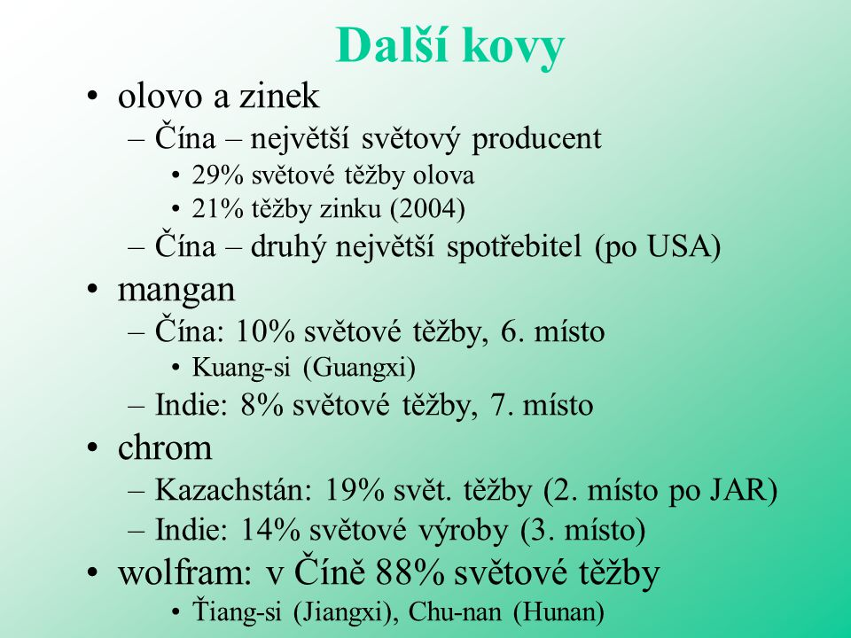 Další kovy olovo a zinek –Čína – největší světový producent 29% světové těžby olova 21% těžby zinku (2004) –Čína – druhý největší spotřebitel (po USA)