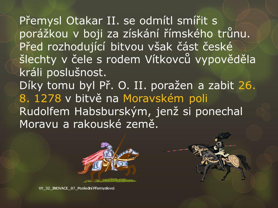 Přemysl Otakar II. se odmítl smířit s porážkou v boji za získání římského trůnu. Před rozhodující bitvou však část české šlechty v čele s rodem Vítkov