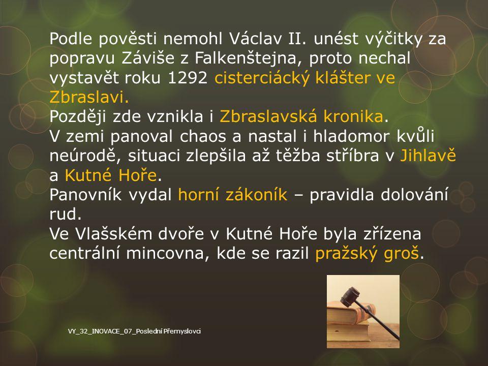 Podle pověsti nemohl Václav II. unést výčitky za popravu Záviše z Falkenštejna, proto nechal vystavět roku 1292 cisterciácký klášter ve Zbraslavi. Poz