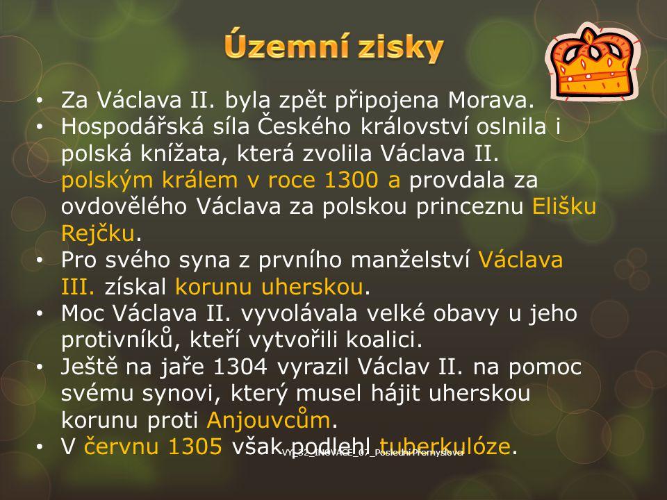 Za Václava II. byla zpět připojena Morava. Hospodářská síla Českého království oslnila i polská knížata, která zvolila Václava II. polským králem v ro
