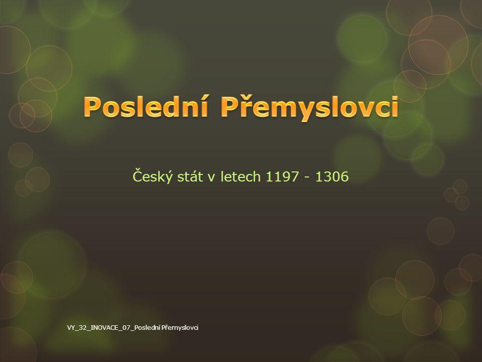 Český stát v letech 1197 - 1306 VY_32_INOVACE_07_Poslední Přemyslovci