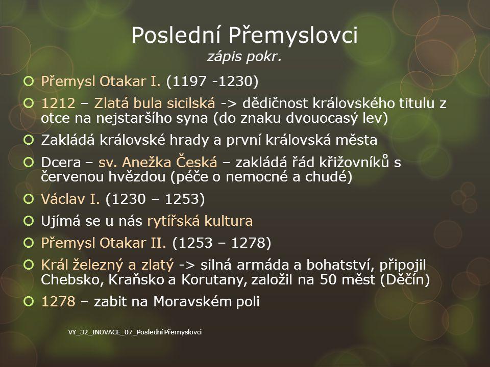 Poslední Přemyslovci zápis pokr.  Přemysl Otakar I. (1197 -1230)  1212 – Zlatá bula sicilská -> dědičnost královského titulu z otce na nejstaršího s