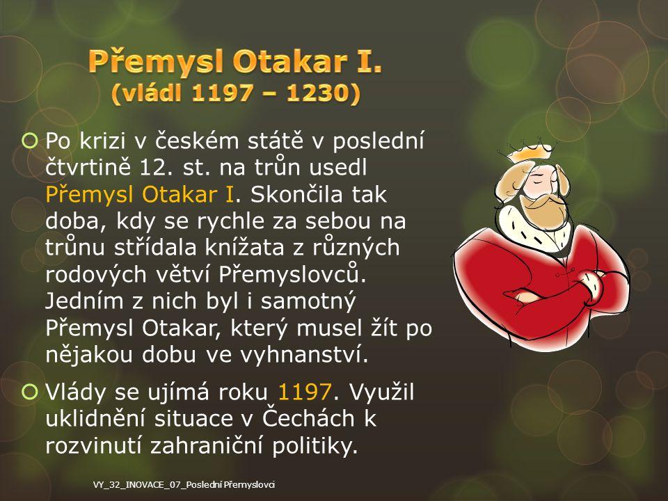  Po krizi v českém státě v poslední čtvrtině 12. st. na trůn usedl Přemysl Otakar I. Skončila tak doba, kdy se rychle za sebou na trůnu střídala kníž