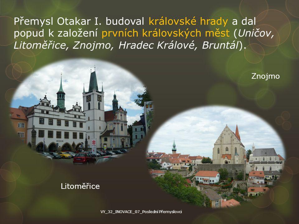 Přemysl Otakar I. budoval královské hrady a dal popud k založení prvních královských měst (Uničov, Litoměřice, Znojmo, Hradec Králové, Bruntál). Litom