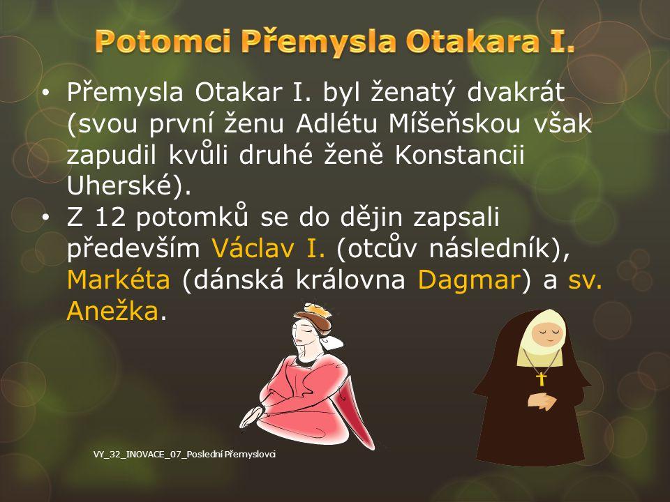 Přemysla Otakar I. byl ženatý dvakrát (svou první ženu Adlétu Míšeňskou však zapudil kvůli druhé ženě Konstancii Uherské). Z 12 potomků se do dějin za