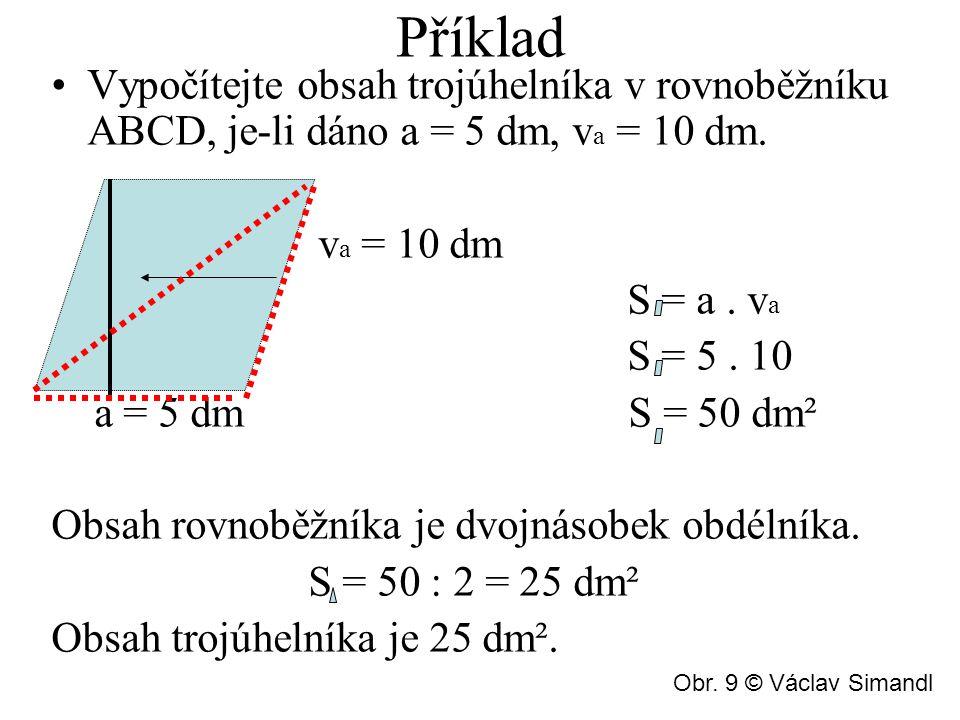 Příklad Vypočítejte obsah trojúhelníka v rovnoběžníku ABCD, je-li dáno a = 5 dm, v a = 10 dm. v a = 10 dm S = a. v a S = 5. 10 a = 5 dm S = 50 dm² Obs