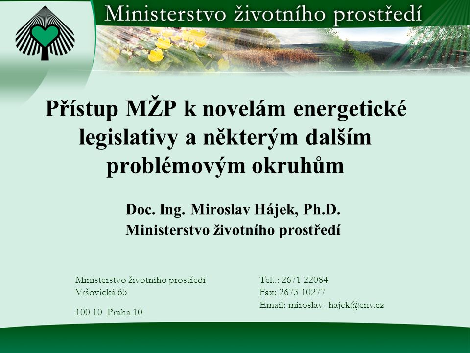 Přístup MŽP k novelám energetické legislativy a některým dalším problémovým okruhům Doc. Ing. Miroslav Hájek, Ph.D. Ministerstvo životního prostředí V
