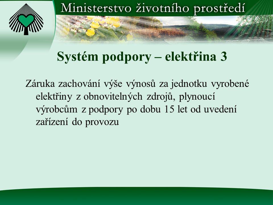 Systém podpory – elektřina 3 Záruka zachování výše výnosů za jednotku vyrobené elektřiny z obnovitelných zdrojů, plynoucí výrobcům z podpory po dobu 1