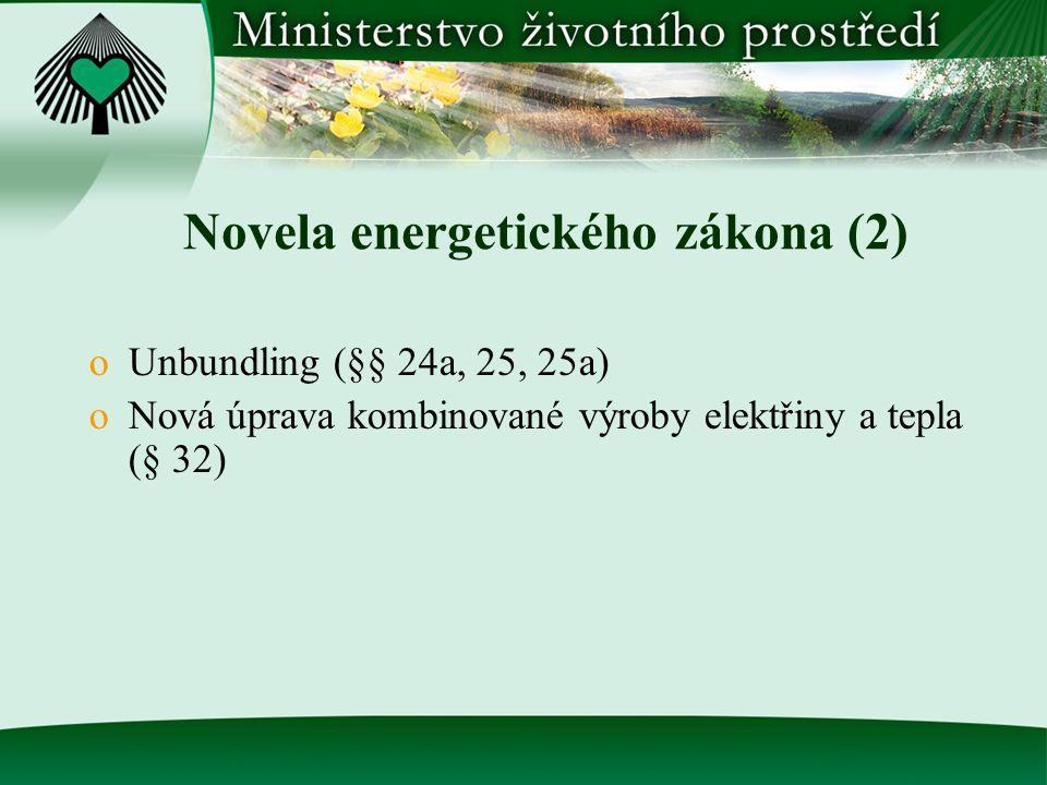 Novela energetického zákona (2) oUnbundling (§§ 24a, 25, 25a) oNová úprava kombinované výroby elektřiny a tepla (§ 32)