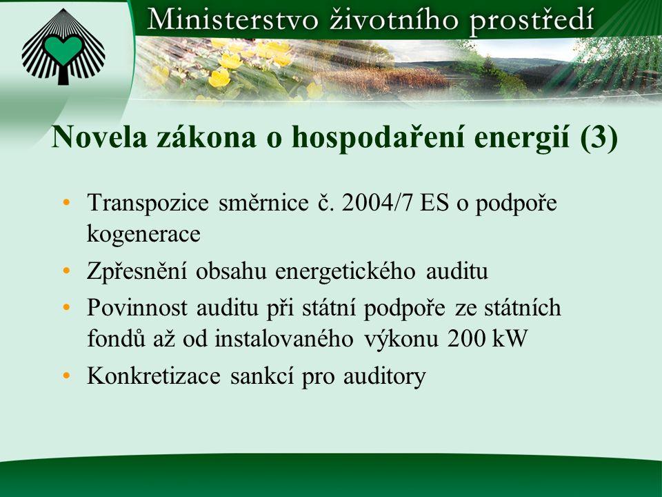 Novela zákona o hospodaření energií (3) Transpozice směrnice č. 2004/7 ES o podpoře kogenerace Zpřesnění obsahu energetického auditu Povinnost auditu
