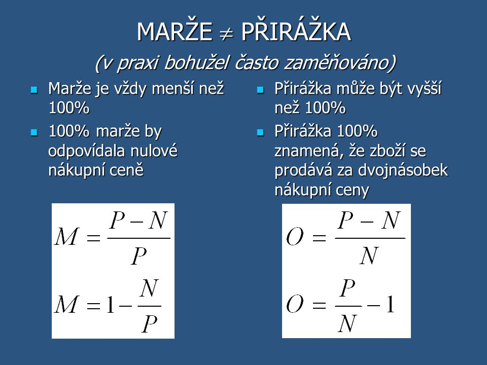 MARŽE  PŘIRÁŽKA (v praxi bohužel často zaměňováno) Marže je vždy menší než 100% Marže je vždy menší než 100% 100% marže by odpovídala nulové nákupní