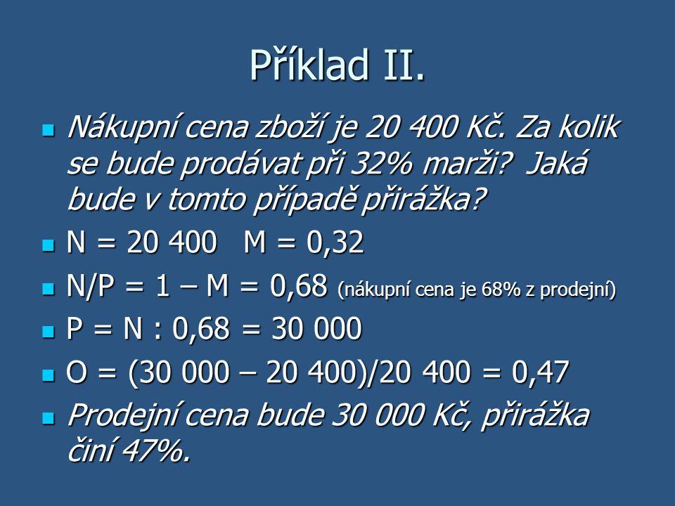 Příklad II. Nákupní cena zboží je 20 400 Kč. Za kolik se bude prodávat při 32% marži? Jaká bude v tomto případě přirážka? Nákupní cena zboží je 20 400