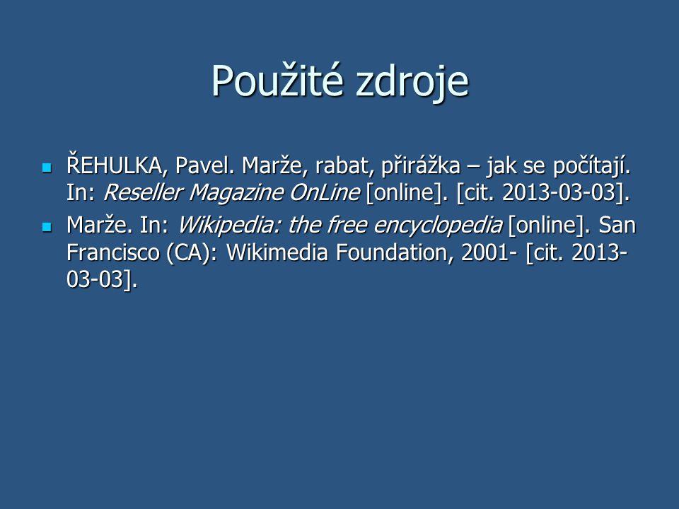 Použité zdroje ŘEHULKA, Pavel. Marže, rabat, přirážka – jak se počítají. In: Reseller Magazine OnLine [online]. [cit. 2013-03-03]. ŘEHULKA, Pavel. Mar