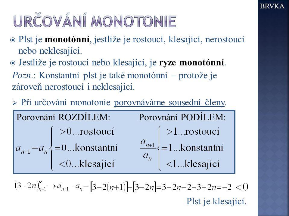  Plst je monotónní, jestliže je rostoucí, klesající, nerostoucí nebo neklesající.  Jestliže je rostoucí nebo klesající, je ryze monotónní. BRVKA  P