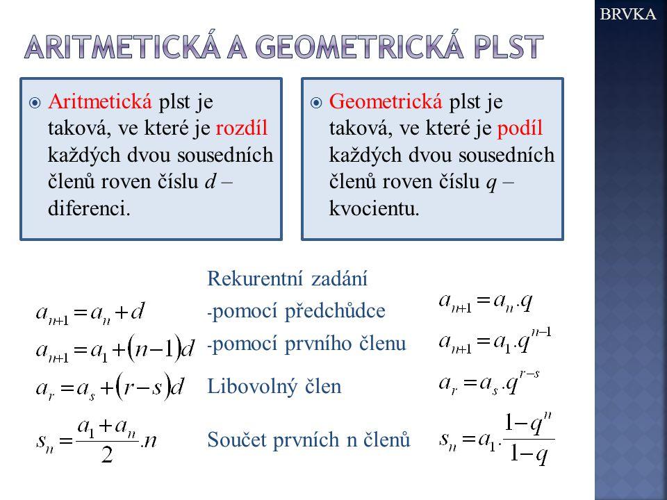  Aritmetická plst je taková, ve které je rozdíl každých dvou sousedních členů roven číslu d – diferenci. BRVKA  Geometrická plst je taková, ve které