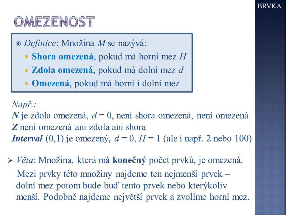  Definice: Množina M se nazývá:  Shora omezená, pokud má horní mez H  Zdola omezená, pokud má dolní mez d  Omezená, pokud má horní i dolní mez Nap