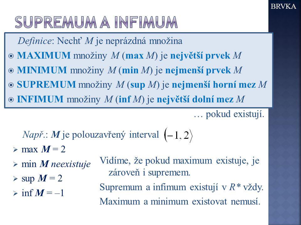 Definice: Nechť M je neprázdná množina  MAXIMUM množiny M (max M) je největší prvek M  MINIMUM množiny M (min M) je nejmenší prvek M  SUPREMUM množ