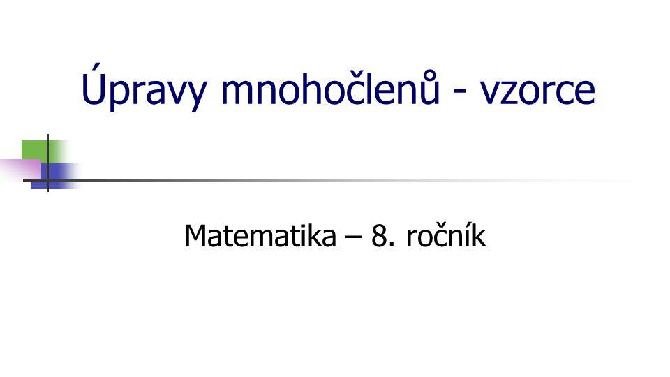 Úpravy mnohočlenů - vzorce Matematika – 8. ročník
