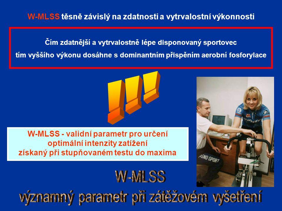 W-MLSS těsně závislý na zdatnosti a vytrvalostní výkonnosti Čím zdatnější a vytrvalostně lépe disponovaný sportovec tím vyššího výkonu dosáhne s dominantním přispěním aerobní fosforylace W-MLSS - validní parametr pro určení optimální intenzity zatížení získaný při stupňovaném testu do maxima