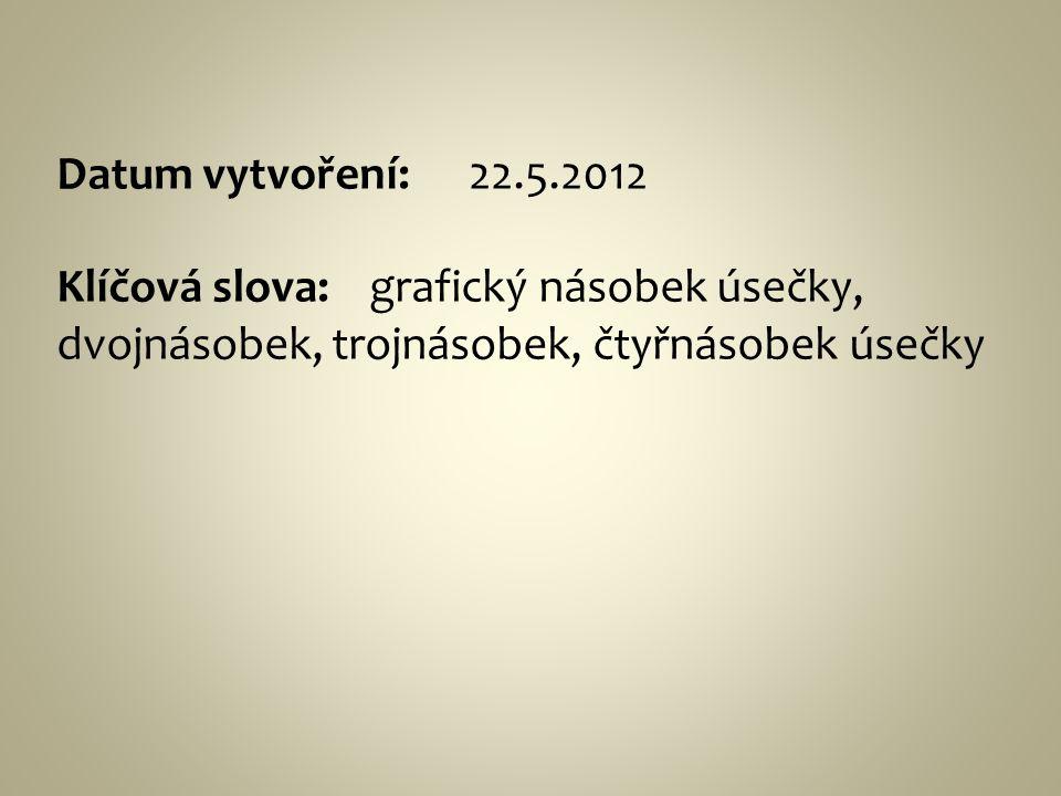 Datum vytvoření: 22.5.2012 Klíčová slova: grafický násobek úsečky, dvojnásobek, trojnásobek, čtyřnásobek úsečky