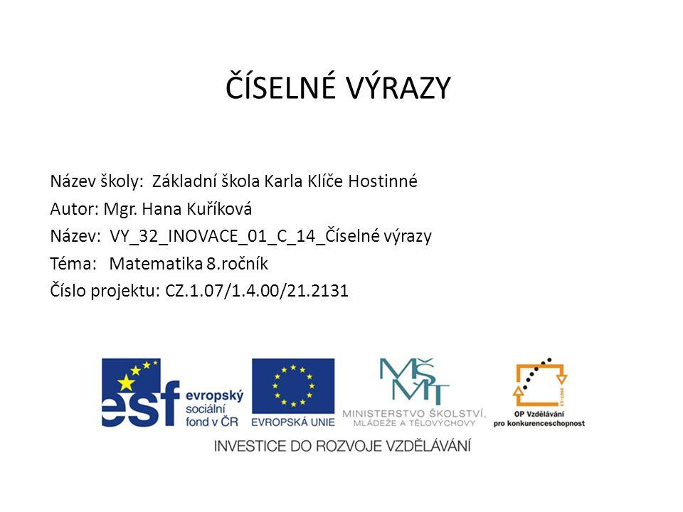 ČÍSELNÉ VÝRAZY Název školy: Základní škola Karla Klíče Hostinné Autor: Mgr.