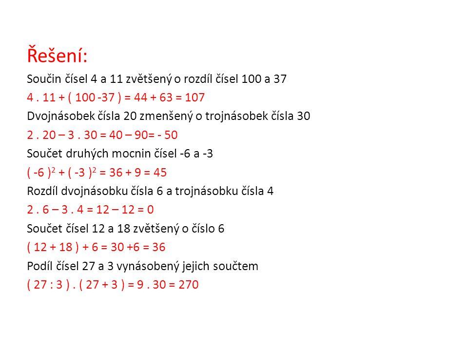 Řešení: Součin čísel 4 a 11 zvětšený o rozdíl čísel 100 a 37 4. 11 + ( 100 -37 ) = 44 + 63 = 107 Dvojnásobek čísla 20 zmenšený o trojnásobek čísla 30