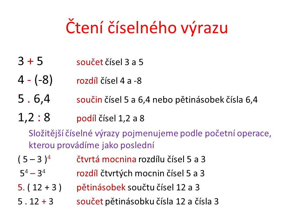 Čtení číselného výrazu 3 + 5 součet čísel 3 a 5 4 - (-8) rozdíl čísel 4 a -8 5. 6,4 součin čísel 5 a 6,4 nebo pětinásobek čísla 6,4 1,2 : 8 podíl číse