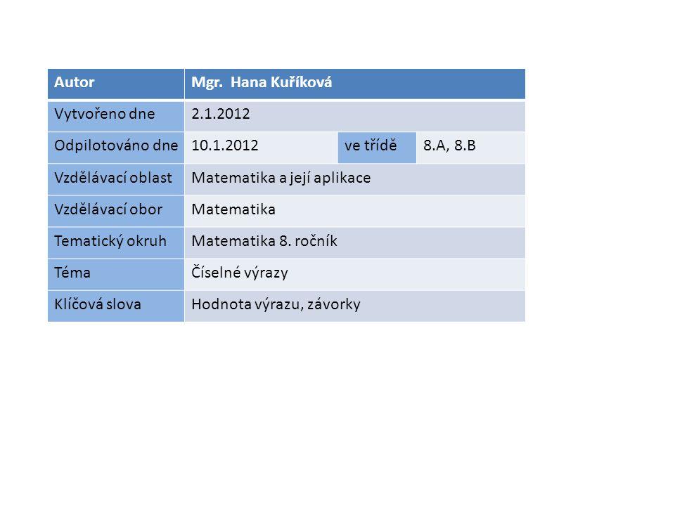 AutorMgr. Hana Kuříková Vytvořeno dne2.1.2012 Odpilotováno dne10.1.2012ve třídě8.A, 8.B Vzdělávací oblastMatematika a její aplikace Vzdělávací oborMat