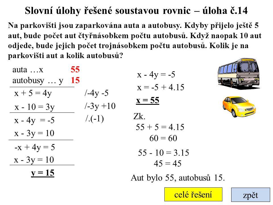 Slovní úlohy řešené soustavou rovnic – úloha č.14 zpět Na parkovišti jsou zaparkována auta a autobusy. Kdyby přijelo ještě 5 aut, bude počet aut čtyřn