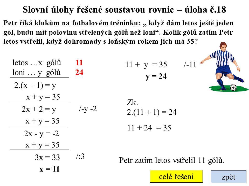 """zpět celé řešení Slovní úlohy řešené soustavou rovnic – úloha č.18 Petr říká klukům na fotbalovém tréninku: """" když dám letos ještě jeden gól, budu mít"""
