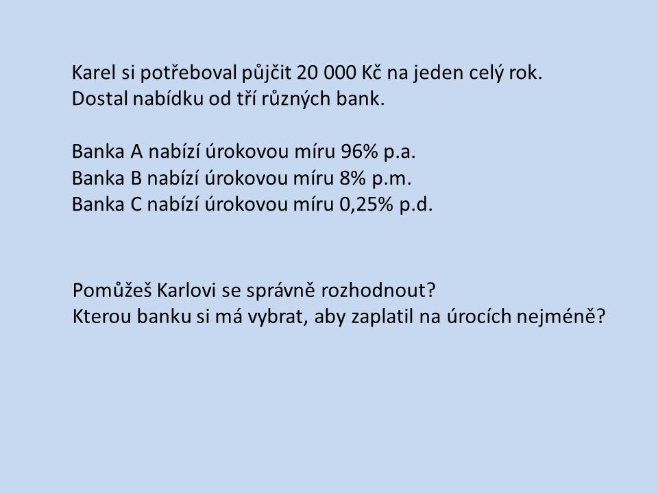 Spočítáme úrok jednotlivých bankách.Banka A: 96% z 20 000 Kč za jeden rok je 19 200 Kč.