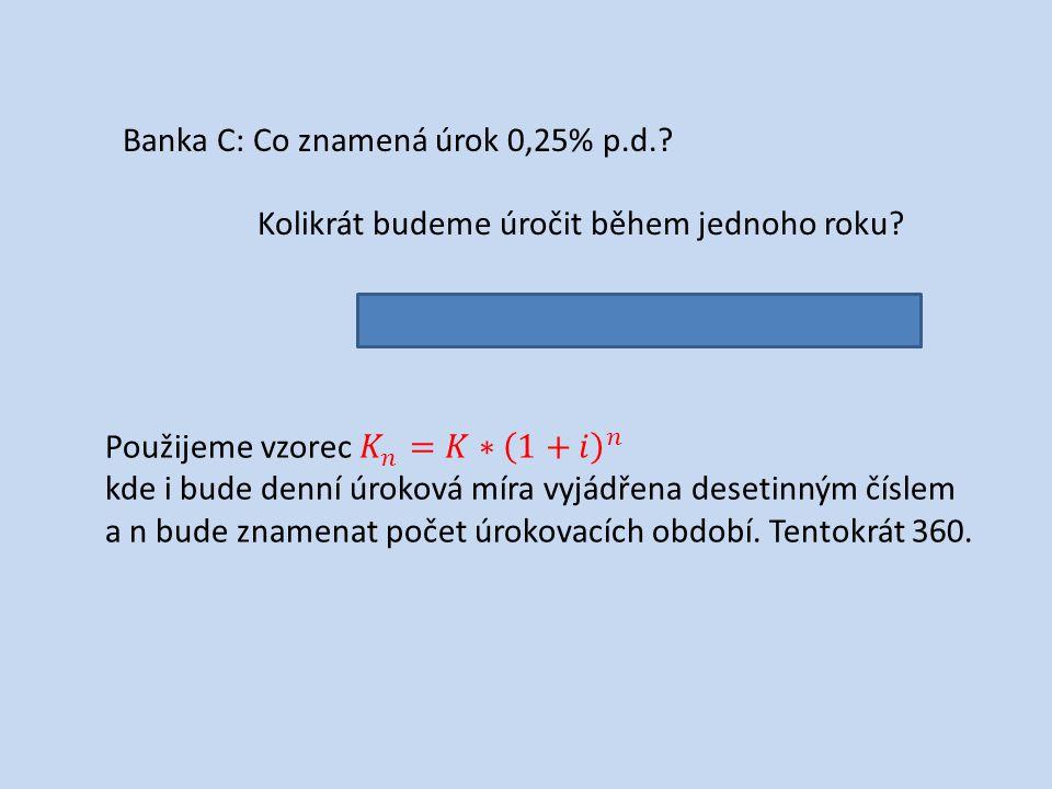 Banka C: Co znamená úrok 0,25% p.d.. Kolikrát budeme úročit během jednoho roku.
