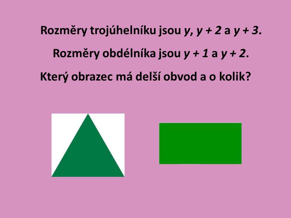 Rozměry trojúhelníku jsou y, y + 2 a y + 3. Rozměry obdélníka jsou y + 1 a y + 2.