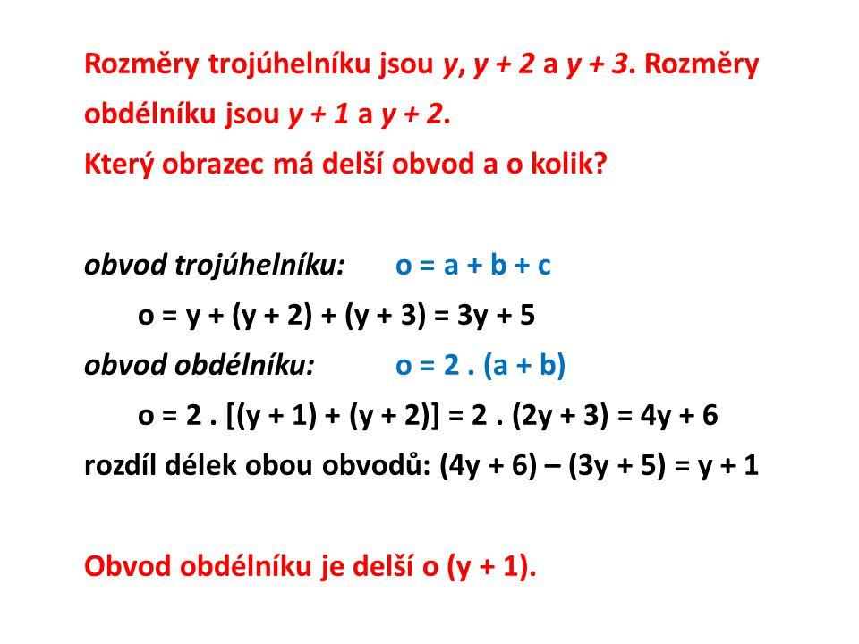 Rozměry trojúhelníku jsou y, y + 2 a y + 3. Rozměry obdélníku jsou y + 1 a y + 2. Který obrazec má delší obvod a o kolik? obvod trojúhelníku:o = a + b