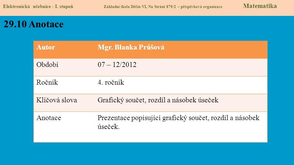 AutorMgr. Blanka Průšová Období07 – 12/2012 Ročník4. ročník Klíčová slovaGrafický součet, rozdíl a násobek úseček AnotacePrezentace popisující grafick