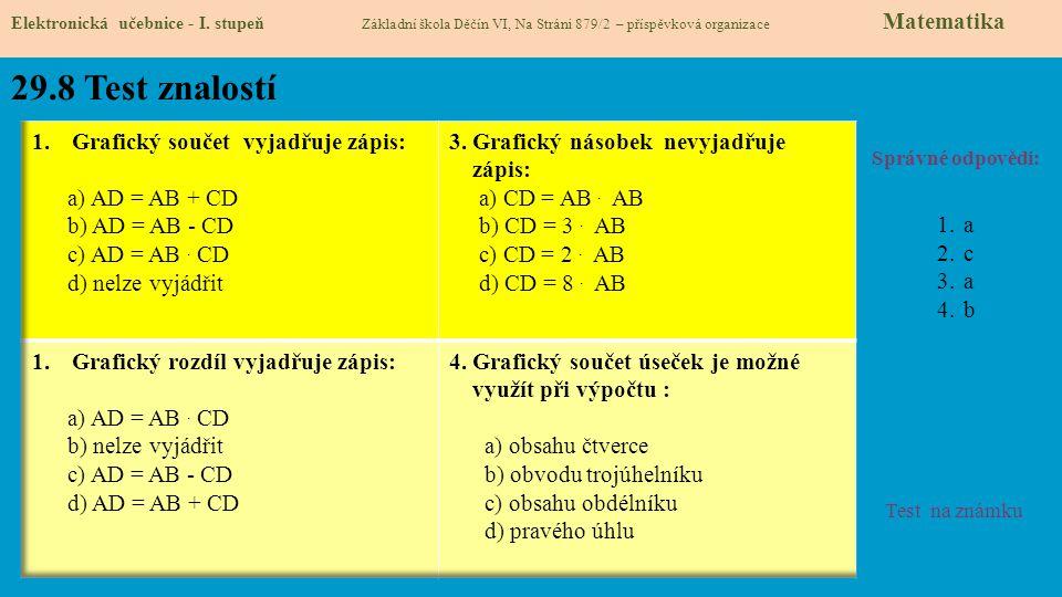 29.8 Test znalostí Správné odpovědi: 1.a 2.c 3.a 4.b Test na známku Elektronická učebnice - I. stupeň Základní škola Děčín VI, Na Stráni 879/2 – přísp