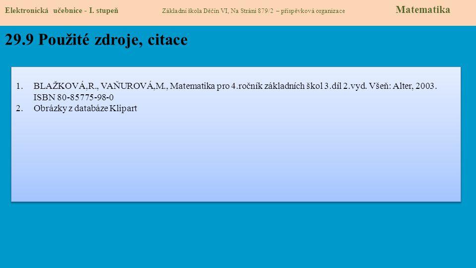 29.9 Použité zdroje, citace 1.BLAŽKOVÁ,R., VAŇUROVÁ,M., Matematika pro 4.ročník základních škol 3.díl 2.vyd.