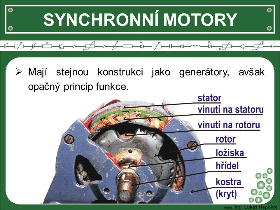 SYNCHRONNÍ MOTORY  Princip činnosti: 4  Budicí vinutí na rotoru vytváří stacionární magnetické pole, které je přitahováno točivým magnetickým polem statoru a tím dochází k otáčení rotoru.