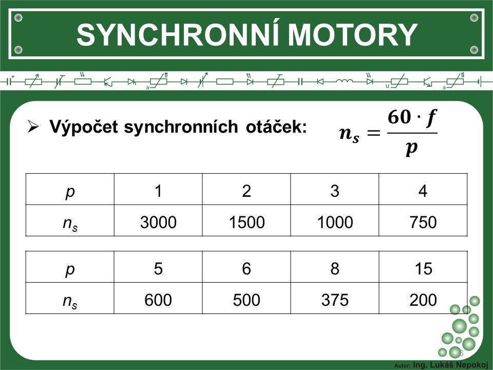SYNCHRONNÍ MOTORY  Výhody:  Dobrá účinnost  Velmi dobrý účiník (cos  = 1)  Stálé otáčky nezávislé na zatížení 7