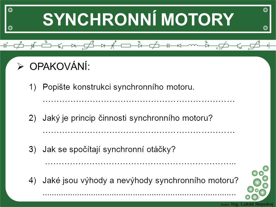  OPAKOVÁNÍ: 1)Popište konstrukci synchronního motoru. …………………………………………………………… 2)Jaký je princip činnosti synchronního motoru? ……………………………………………………………